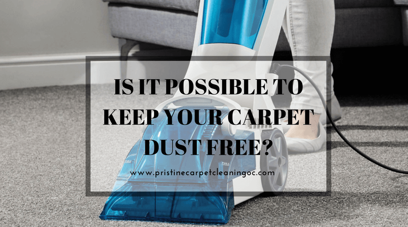 Is it Possible to Keep Your Carpet Dust Free _
