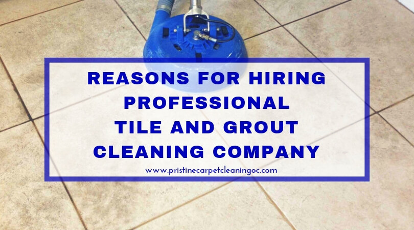 Reasons for Hiring Professional Tile And Grout Cleaning Company