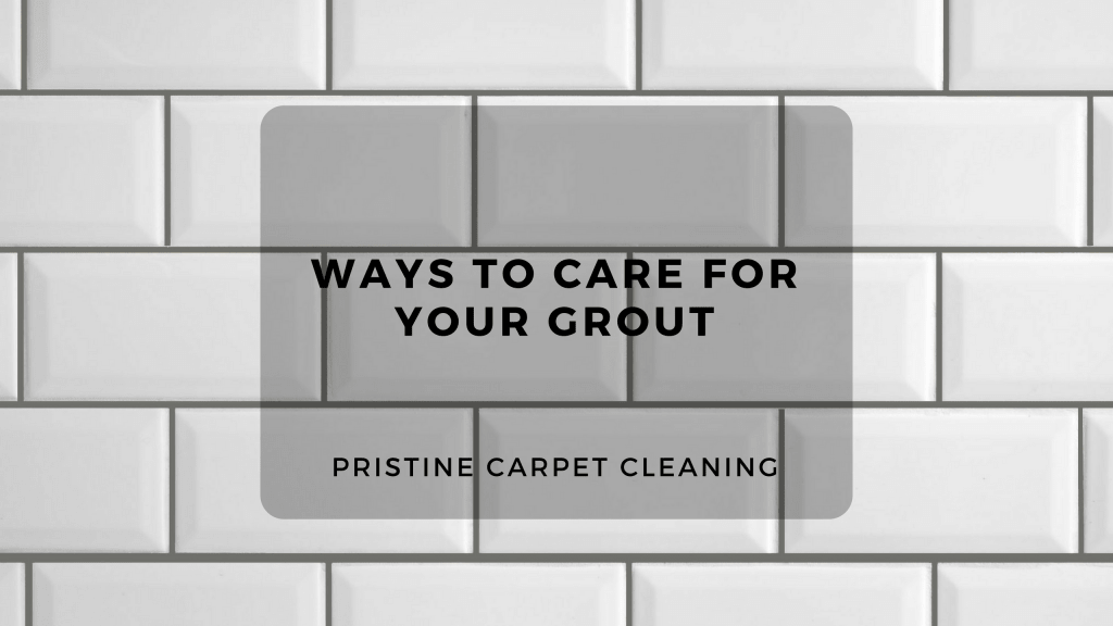 Ways To Care For Your Grout Pristine Carpet Cleaning