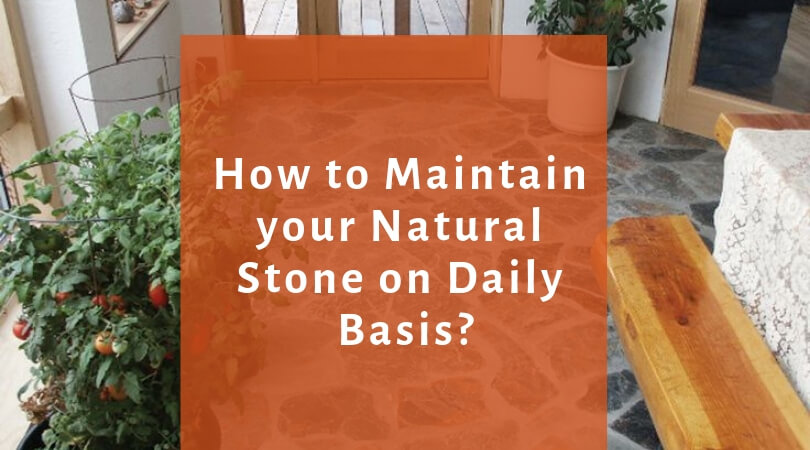 How to Maintain your Natural Stone on Daily Basis