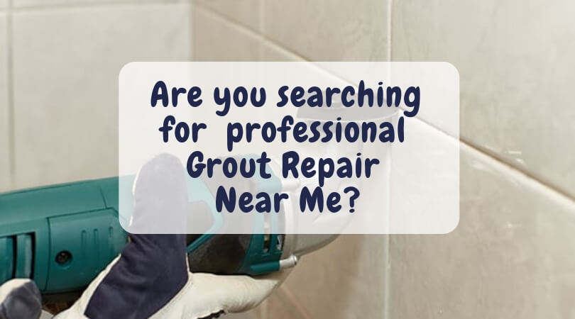 Are you searching for professional Grout Repair Near Me_