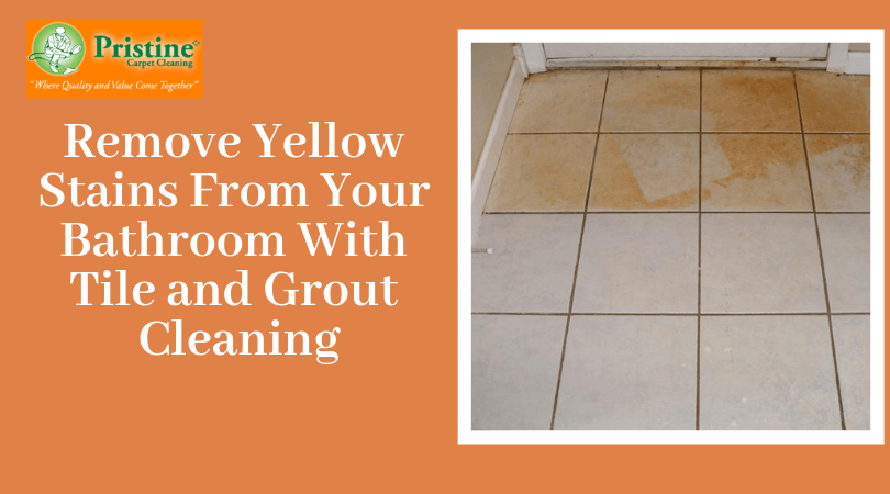 Remove Yellow Stains From Your Bathroom With Tile And Grout Cleaning